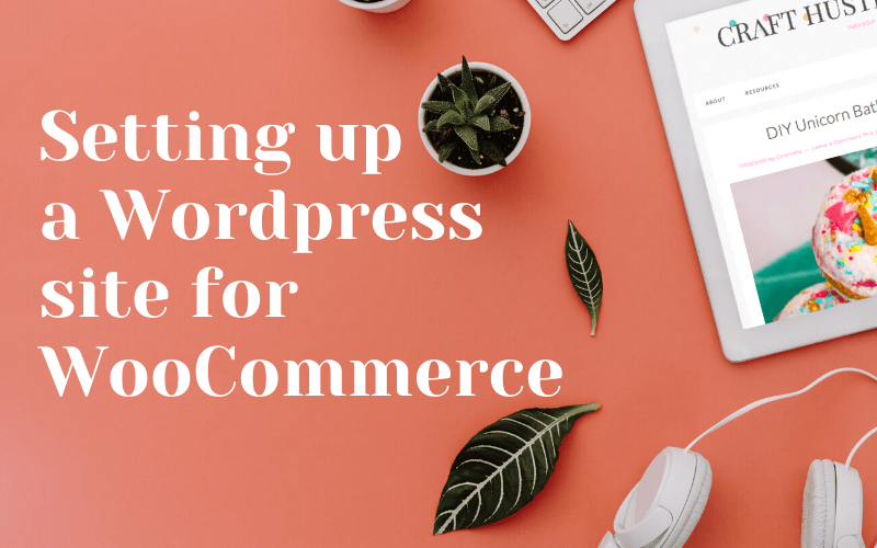 Setting up a WordPress site for WooCommerce