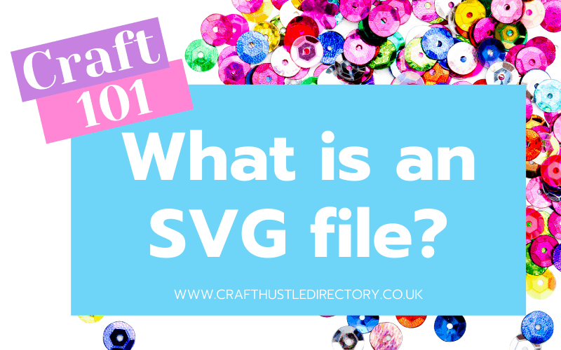 Whats is a SVG file? Craft 101 from Craft Hustle Directory