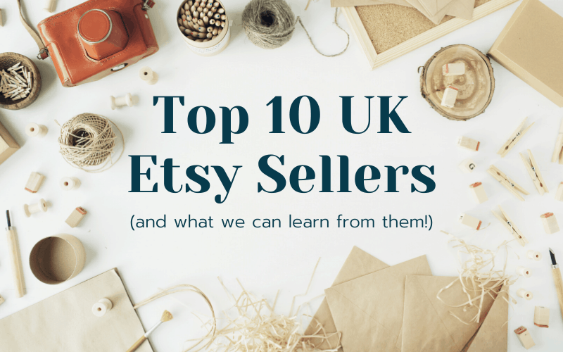 Top 10 UK Etsy Sellers (and what we can learn from them)