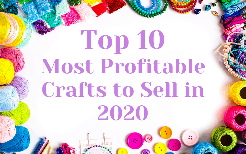 top 10 Most profitable crafts to sell in 2020